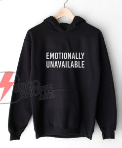 Emotionally-Unavailable-Hoodie---Funny-Hoodie-On-Sale
