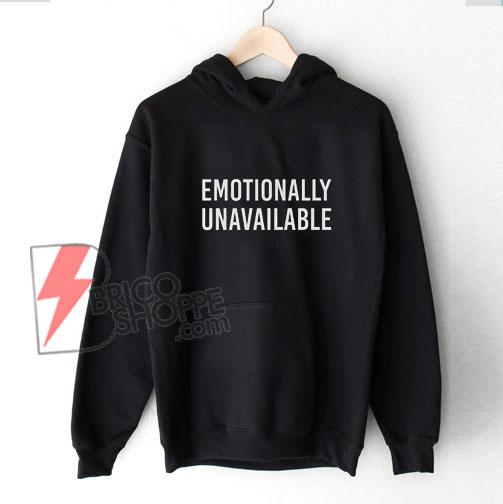 Emotionally-Unavailable-Hoodie---Funny-Hoodie-On-Sale