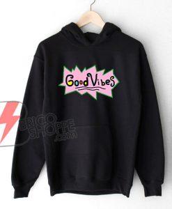 Good Vibes Hoodie - Good Vibes Rugrats Hoodie - Funny Hoodie On Sale