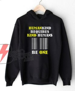 Humankind-Requires-Kind-Humans-Hoodie---Funny-Hoodie-On-Sale