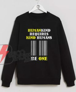 Humankind-Requires-Kind-Humans-Sweatshirt---Funny-Sweatshirt-On-Sale