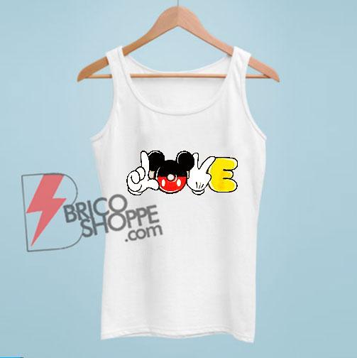Love Mickey Mouse Hand – Funny Disney Mickey Mouse Tank Top – Mickey Mouse Tank Top – Vacation Disney Tank Top