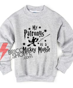 My-Patronus-is-Mickey-Mouse-Sweatshirt---Funny-Mickey-Sweatshirt-Hoodie----Funny-Sweatshirt-On-Sale