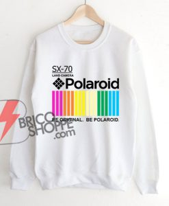 Polaroid-Sweatshirt----Polaroid-Be-Original-Be-Polaroid-Sweatshirt---Funny-Sweatshirt-On-Sale