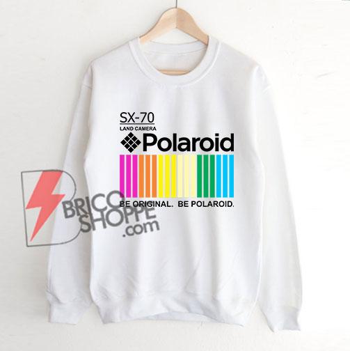 Polaroid-Sweatshirt----Polaroid-Be-Original-Be-Polaroid-Sweatshirt---Funny-Sweatshirt-On-Sale