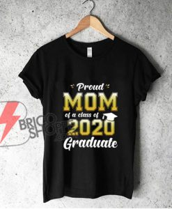 Proud-Mom-of-a-Class-of-2020-Graduate-Shirt-Senior-20-Gift-T-Shirt---Funny-Shirt