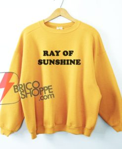RAY OF SUNSHINE Sweatshirt - Funny Sweatshirt On Sale