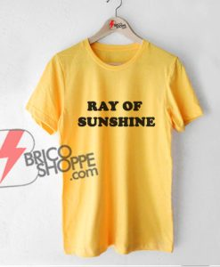 RAY OF SUNSHINE T-Shirt - Funny Shirt On Sale