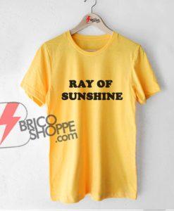 RAY OF SUNSHINE T-Shirt - Funny Shirt On Sale