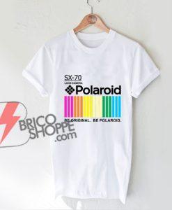 Polaroid T-Shirt - Polaroid Be Original Be Polaroid Shirt - Funny Shirt On Sale