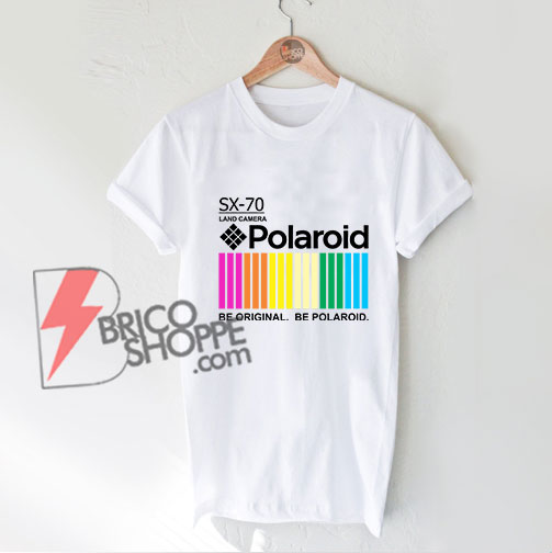 Polaroid T-Shirt - Polaroid Be Original Be Polaroid Shirt - Funny Shirt On Sale