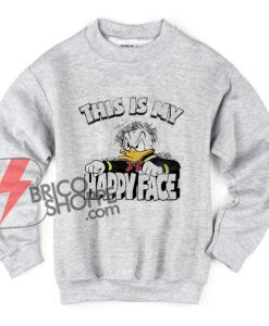 This is my Happy Face Sweatshirt – Donald Duck Happy Face Sweatshirt – Donald Duck Sweatshirt – Disney Sweatshirt