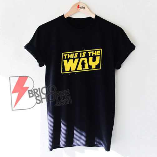 This is the Way – Mandalorian T-Shirts - Funny Shirt On Sale