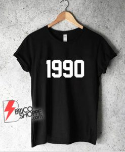1990-Shirt-original-1990-T-Shirt-1990-Gift-birthday---Funny-Shirt-On-Sale