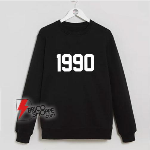 1990 sweatshirt original 1990 sweatshirt 1990 Gift birthday sweatshirt - Funny Sweatshirt On Sale