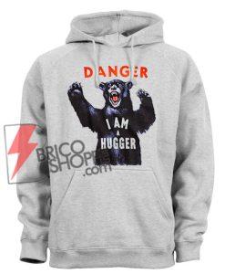 DANGER I AM A HUGGER Hoodie – Funny Hoodie Tank Top