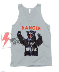 DANGER I AM A HUGGER Tank Top – Funny Hugger Tank Top