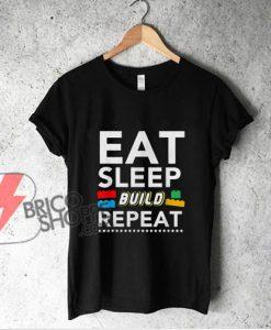 Eat Sleep Build Repeat Building Blocks Bricks Master Builder- Funny Shirt