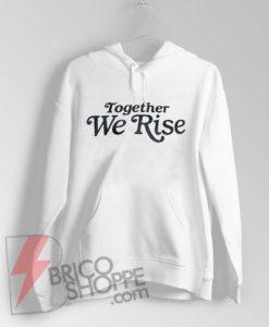 Feminist-Hoodie---Together-We-Rise-Hoodie---Funny-Hoodie