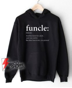 Funcle Cool and Funny Uncle Hoodie - Funny Hoodie