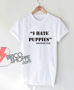 I Hate Puppies Shirt