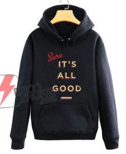Its-All-Good-Hoodie---Funny-Hoodie-On-Sale