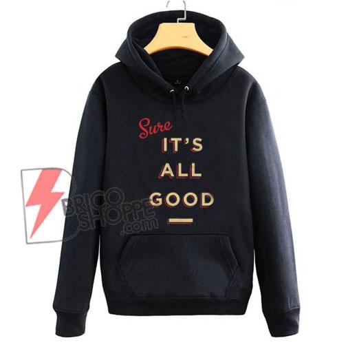 Its-All-Good-Hoodie---Funny-Hoodie-On-Sale