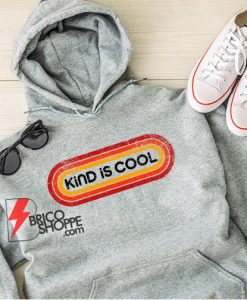 KIND IS COOL Hoodie - Funny Hoodie On Sale