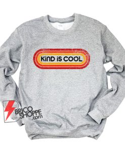 KIND IS COOL Sweatshirt - Funny Sweatshirt On Sale
