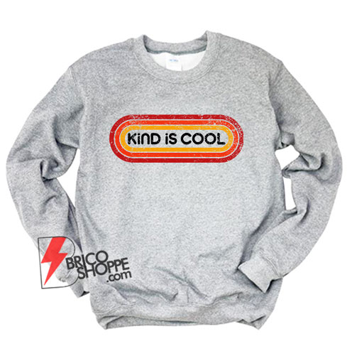 KIND IS COOL Sweatshirt - Funny Sweatshirt On Sale