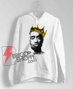 King Tupac Shakur Hoodie - Tupac Shakur Hoodie - Hip Hop Hoodie - Funny Hoodie