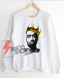 King-Tupac-Shakur-Sweatshirt---Tupac-Shakur-Sweatshirt---Hip-Hop-Sweatshirt---Funny-Sweatshirt