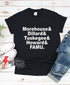 Morehouse-&-Dillard-&-Tuskegee-&-Howard-&-FAMU-T-Shirt---Funny-Shirt