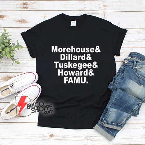 Morehouse-&-Dillard-&-Tuskegee-&-Howard-&-FAMU-T-Shirt---Funny-Shirt