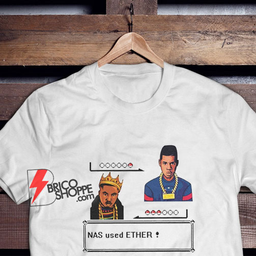 Nas used ether T-Shirt - Funny Shirt On Sale