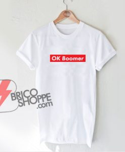 Ok Boomer Shirt - Funny Shirt On Sale