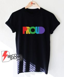 PROUND LGBT Shirt - Gay proud Shirt - Lesbian proud Shirt - Funny Shirt On Sale