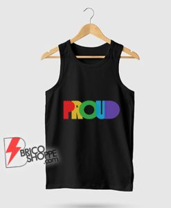 PROUND LGBT Tank Top - Gay proud Tank Top - Lesbian proud Tank Top - Funny Tank Top On Sale