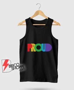PROUND LGBT Tank Top - Gay proud Tank Top - Lesbian proud Tank Top - Funny Tank Top On Sale