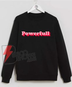 Powerfull Sweater - Woman Powerfull Sweatshirt - Strong Women Sweatshirt - Funny Power Girl Sweatshirt