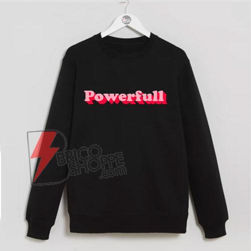 Powerfull Sweater - Woman Powerfull Sweatshirt - Strong Women Sweatshirt - Funny Power Girl Sweatshirt