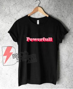 Powerfull T-Shirt - Woman Powerfull Shirt - Strong Women Shirt - Funny Power Girl Shirt