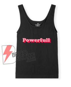 Powerfull Tank Top - Woman Powerfull Tank Top - Strong Women Tank Top - Funny Power Girl Tank Top
