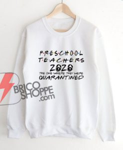 Pre-school-teachers-2020-the-one-where-they-were-Quarantine-Sweatshirt-–-Funny-Sweatshirt