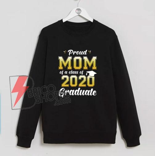 Proud-Mom-of-a-Class-of-2020-Graduate-Shirt-Senior-20-Gift-Sweatshirt---Funny-Sweatshirt-On-Sale