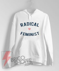 Radical Feminist Hoodie - Funny Hoodie On Sale