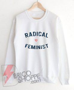 Radical-Feminist-Sweatshirt---Funny-Sweatshirt-On-Sale