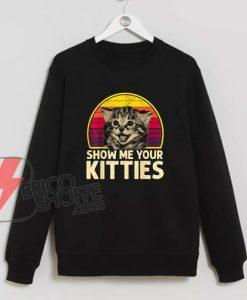 Show Me Your Kitties T-Shirt - Funny Cat Lover Sweatshirt