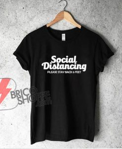 Social Distancing Shirt - Social Distancing Please Stay Back 6 Feet T-Shirt - Funny Shirt