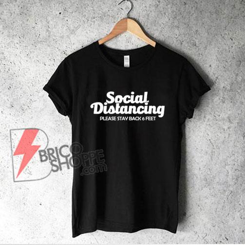 Social Distancing Shirt - Social Distancing Please Stay Back 6 Feet T-Shirt - Funny Shirt